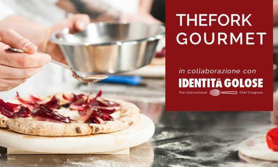 E' partita la grande iniziativa The Fork Gourmet, che vede The Fork e Identità Golose assieme per la promozione della migliore cucina italiana. Si inizia con le grandi pizzerie della Penisola