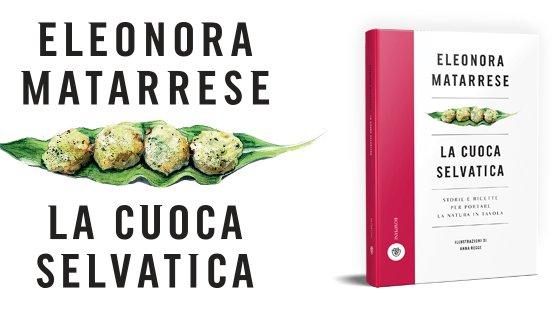 """""""La cuoca selvatica"""", storie e ricette per portare in tavola la natura -di Eleonora Matarrese, con illustrazioni di Anna Regge. Bompiani, €22"""
