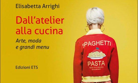 La copertina di Dall'atelier alla cucina - Arte, moda e grandi menu. Così viene presentato: