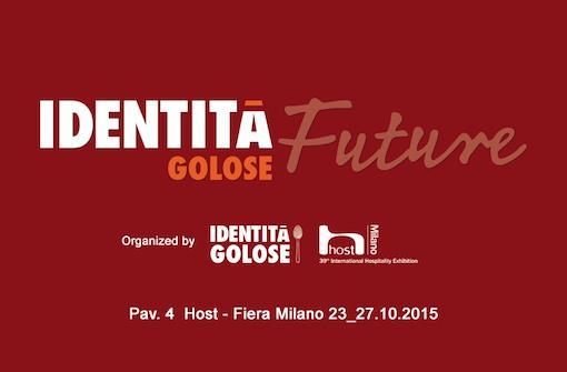 Al via Host 2015 a Fiera Milano, dal 23 al 27 ottobre. Identit� Golose ci sar� con uno spazio di quasi mille metri quadrati, sia ristorante che centro conferenze con presentazioni tecniche e grandi chef: il nuovo format � denominato Identit� Future