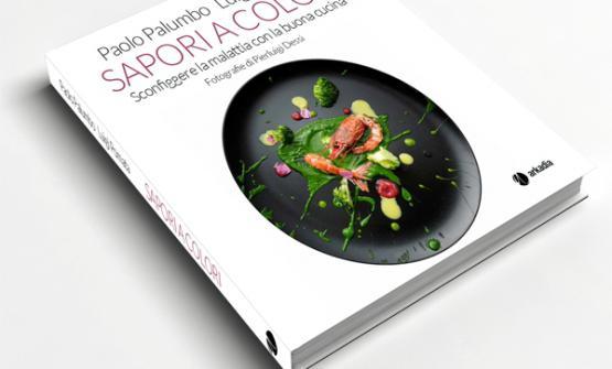"""La copertina di """"Sapori a Colori"""" di Paolo Palumbo e Luigi Pomata, 22 euro (acquista online, anche ebook)"""