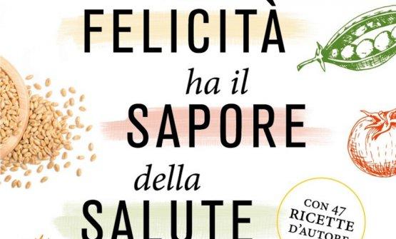 La copertina del libro curato da Vittorio Fusari assieme con Luigi Fontana per Slow Food Editore. Il titolo? Di assoluta attualità: La felicità ha il sapore della salute