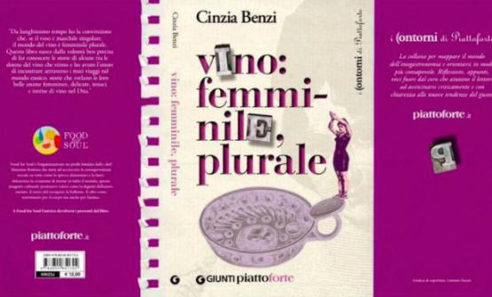 Vino: femminile plurale (Giunti, 128 pagine, 10.20 euro se acquistato online): l'autriceCinzia Benzi ritrae 14grandi donne del vino italianoe francese