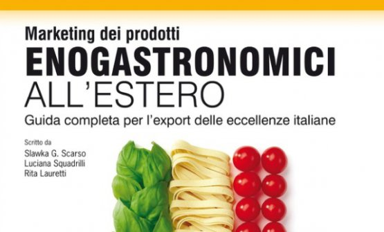"La copertina di ""Marketing dei prodotti enogastronomici all'estero�, terzo manuale dopo Marketing del Vino (2014) e Marketing del gusto� (2015). Editore LSWR, 206 pagine, 19,90 euro (16,92 euro se acquistato online)"