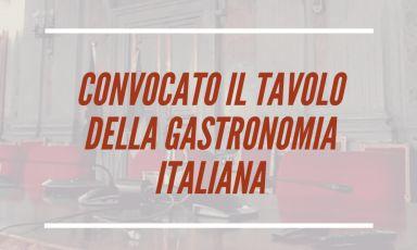 Convocato il tavolo della gastronomia italiana, svolta decisiva nel rapporto tra settore e Governo?