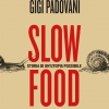 The cover of Slow Food. Storia di un'utopia possibile, by Carlo Petrini and Gigi Padovani, Giunti-Slow Food Editore, 356 pages, September 2017, 18 euros (15,30 euros when buying it here)