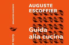 Lacopertina del recentissimoGuida alla cucina, edizione italiana de La Guide Culinaire di Auguste Escoffier(Giunti editore,1.152 pagine, 24 euro, acquista online)